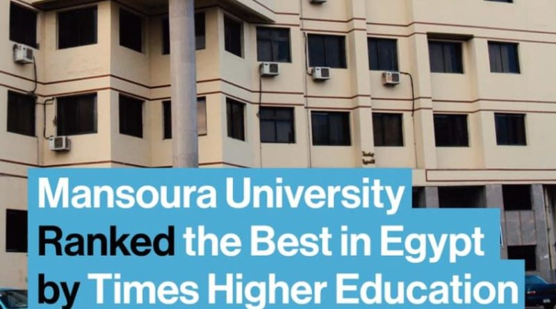TIMES HIGHER EDUCTION'S WORLD UNIVERSITY RANKINGS PUTS MANSOURA UNIVERSITY AS THE BEST UNIVERSITY IN EGYPT